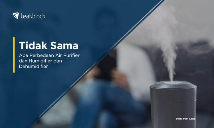 Apa Perbedaan Air Purifier Dan Humidifier Dan Dehumidifier