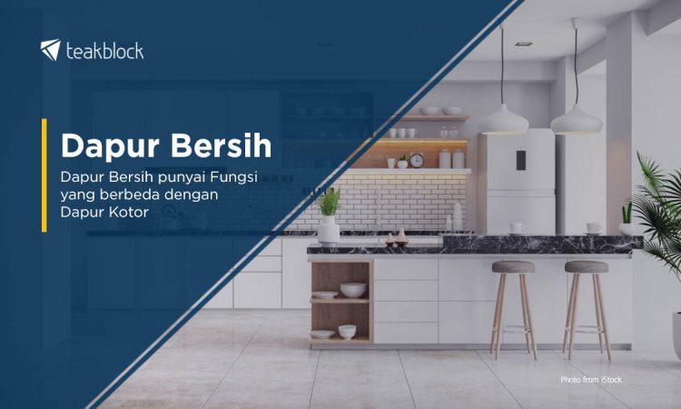 Dapur Bersih Punyai Fungsi Yang Berbeda Dengan Dapur Kotor