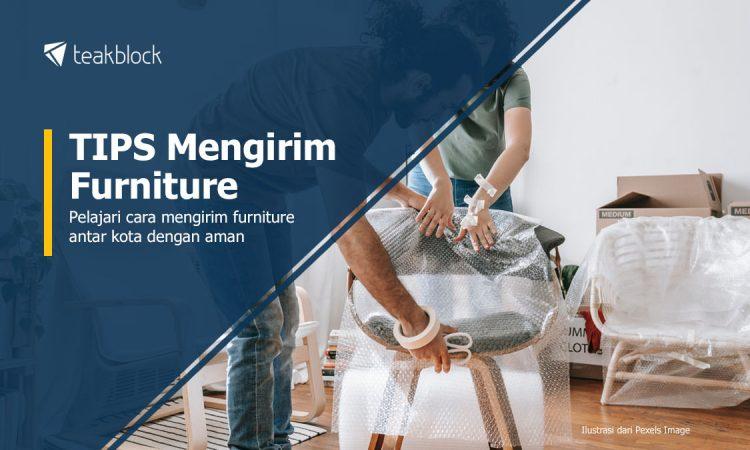 Tips Mengirim Furniture Antar Kota Dengan Aman
